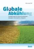Globale Abkühlung - Strategien gegen die Klimaschutzblockade ökologisch, wirtschaftlich, erfolgreich.
