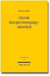 Globale Energieversorgungssicherheit - Analyse des völkerrechtlichen Rahmens.