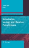 Joseph Zajda - Globalisation, Ideology and Education Policy Reforms.
