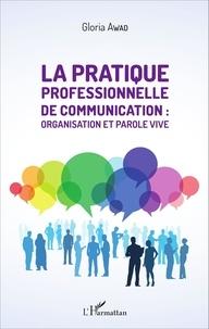 Gloria Awad - La pratique professionnelle de communication : organisation et parole vive.