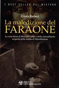 Gloria Barberi - La maledizione del faraone - La vera storia di Howard Carter e della straordinaria scoperta della tomba di Tutankhamon.