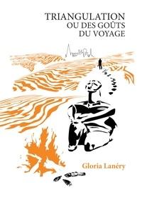 Gloria Lanéry - Triangulation ou des goûts du voyage.