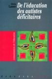 Gloria Laxer - De l'éducation des autistes déficitaires.