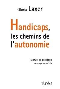 Gloria Laxer - Handicaps, les chemins de l'autonomie - Manuel de pédagogie développementale.