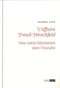 Gloria Leff - L'affaire Freud-Hirschfeld - Valse-hésitation avec l'occulte.