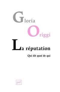 Gloria Origgi - La réputation - Qui dit quoi de qui.