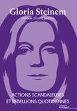 Gloria Steinem - Actions scandaleuses et rébellions quotidiennes.