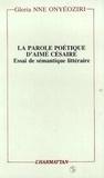 Glorianne Onyeoziri - La parole poétique d'Aimé Césaire - Essai de sémantique littéraire.