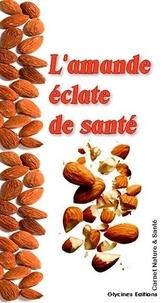 Glycines Editions - L'amande éclate de santé - Carnet nature & santé.