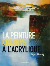 Glyn Macey - La peinture créative à l'acrylique.