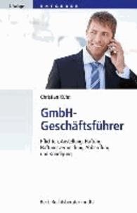 GmbH-Geschäftsführer - Pflichten, Anstellung, Haftung, Haftungsvermeidung, Abberufung und Kündigung.
