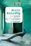 Gnaedig Alain - Le pays de l'horizon lointain.