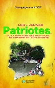 """Gnangadjomon Koné - Les """"jeunes patriotes"""" ou la revanche des """"porteurs de chaises"""" en Côte d'Ivoire."""