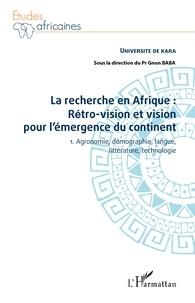 Gnon Baba - La recherche en Afrique : rétro-vision et vision pour l'émergence du continent - Tome 1, Agronomie, démographie, langue, littérature, technologie.