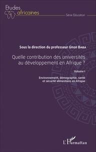 Gnon Baba - Quelle contribution des universités au développement en Afrique ? - Volume 1, Environnement, démographie, santé et sécurité alimentaire en Afrique.