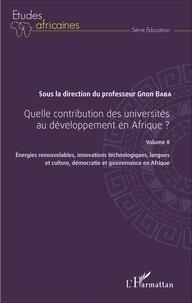 Gnon Baba - Quelle contribution des universités au développement en Afrique ? - Volume 2, Energies renouvelables, innovations technologiques, langues et culture, démocratie et gouvernance en Afrique.