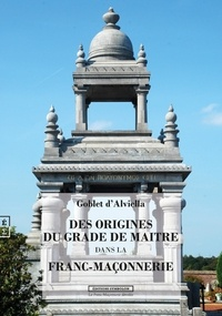 Goblet d' Alviella - Des origines du grade de maître dans la franc-maçonnerie.