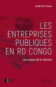 Godé Mpoy Kadima - Les entreprises publiques en RD Congo - Les enjeux de la réforme.