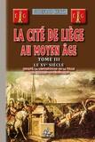 Godefroid Kurth - La cité de Liège au Moyen Age - Tome 3, Le XVe siècle jusqu'à la destruction de la ville par Charles-le-Téméraire.