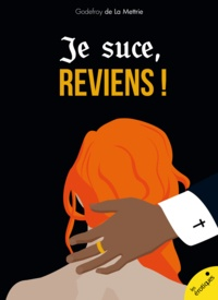 Godefroy De La Mettrie - Je suce, reviens !.