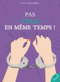 Godefroy De La Mettrie - Pas tous en même temps !.