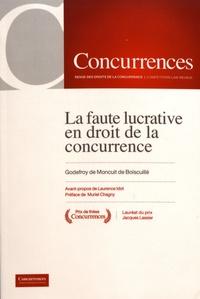 Godefroy de Moncuit de Boiscuillé - La faute lucrative en droit de la concurrence.