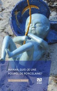 Godelieve Baetens - Maman, suis-je une poupée de porcelaine?.