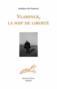 Godelieve de Vlaminck - Vlaminck, la soif de liberté.