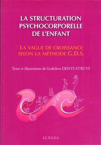 La structuration psychocorporelle de l'enfant- La vague de croissance selon la méthode GDS - Godelieve Denys-Struyf |