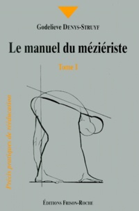 Godelieve Denys-Struyf - Le manuel du méziériste - Tome 1.
