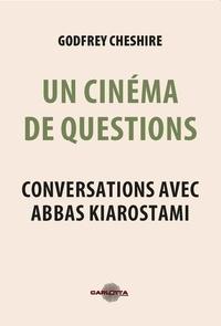 Godfrey Cheshire - Un cinéma de questions - Conversations avec Abbas Kiarostami.