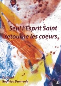 Godfried Danneels - Livret - Seul l'esprit saint retourne les coeurs.