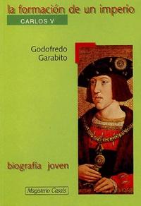 Godofredo Garabito - La formacion de un imperio - Carlos v.