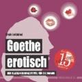 Goethe erotisch - Der Klassiker ganz frivol für die Wanne.