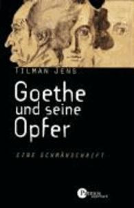 Goethe und seine Opfer - Eine Schmähschrift.