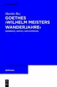 "Goethes ""Wilhelm Meisters Wanderjahre"" - Aggregat, Archiv, Archivroman."