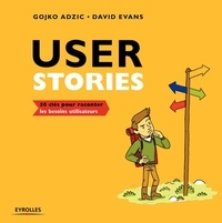 Gojko Adzic et David Evans - User Stories - 50 clés pour raconter les besoins utilisateurs.