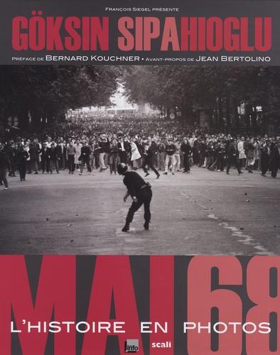 Göksin Sipahioglu et François Siégel - Mai 68 : l'histoire en photos.