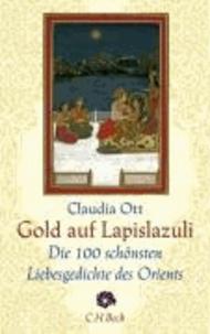 Gold auf Lapislazuli - Die 100 schönsten Liebesgedichte des Orients.