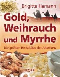 Gold, Weihrauch und Myrrhe - Die größten Heilschätze des Altertums.