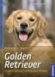 Golden Retriever - Auswahl, Haltung, Erziehung, Beschäftigung.