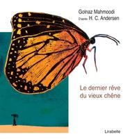 Golnaz Mahmoodi et Isabelle Ayme - Le dernier rêve du vieux chêne.