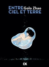 Golo Zhao - Entre ciel et terre Intégrale : Entre ciel et terre.
