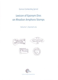 Gonca Cankardes-Senol - Lexicon of Eponym Dies on Rhodian Amphora Stamps - Volume 1, Eponyms A.