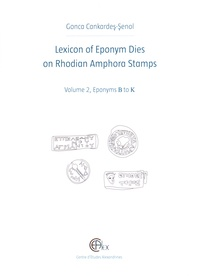 Gonca Cankardes-Senol - Lexicon of Eponym Dies on Rhodian Amphora Stamps - Volume 2, Eponyms B to K.