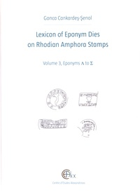Gonca Cankardes-Senol - Lexicon of Eponym Dies on Rhodian Amphora Stamps - Volume 3, Eponyms L to S.