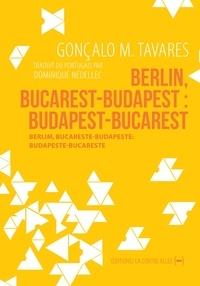 Gonçalo M. Tavares et Dominique Nédellec - Berlin, Bucarest-Budapest : Budapest-Bucarest - Roman de voyages au cœur de l'Europe.