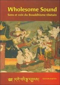 Gonsar Rimpoché - Wholesome Sound - Sons et voix du Bouddhisme tibétain. 1 CD audio