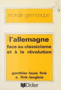 Gonthier-Louis Fink et Antoinette Fink-Langlois - L'Allemagne face au classicisme et à la révolution.