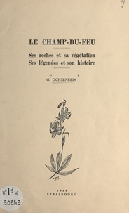 Gonthier Ochsenbein - Le Champ-du-Feu - Ses roches et sa végétation, ses légendes et son histoire.